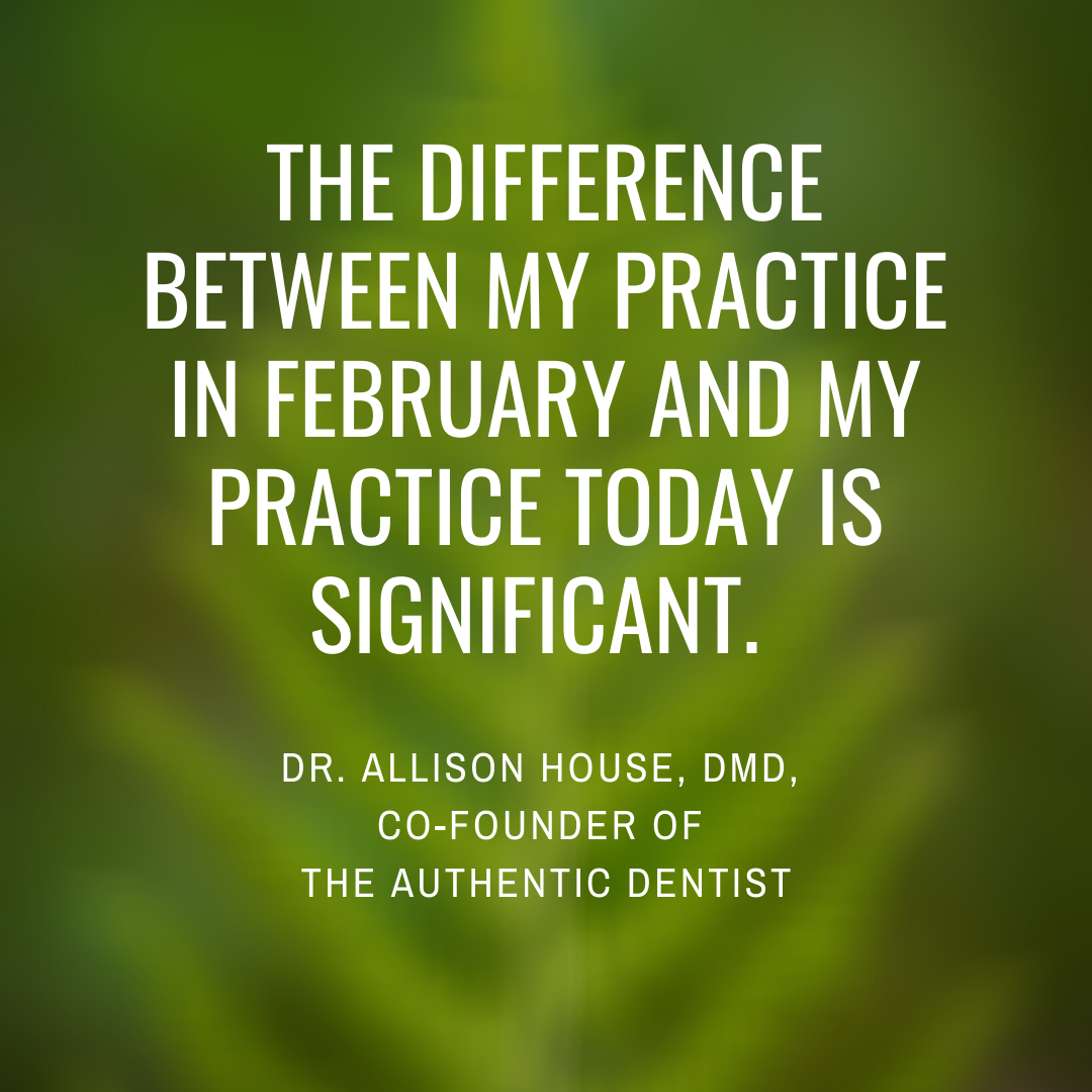 Inspirational Quote for Dentists by Dr. Allison House, DMD, with white text and green background that says the difference between my practice in February and Practice today is significant
