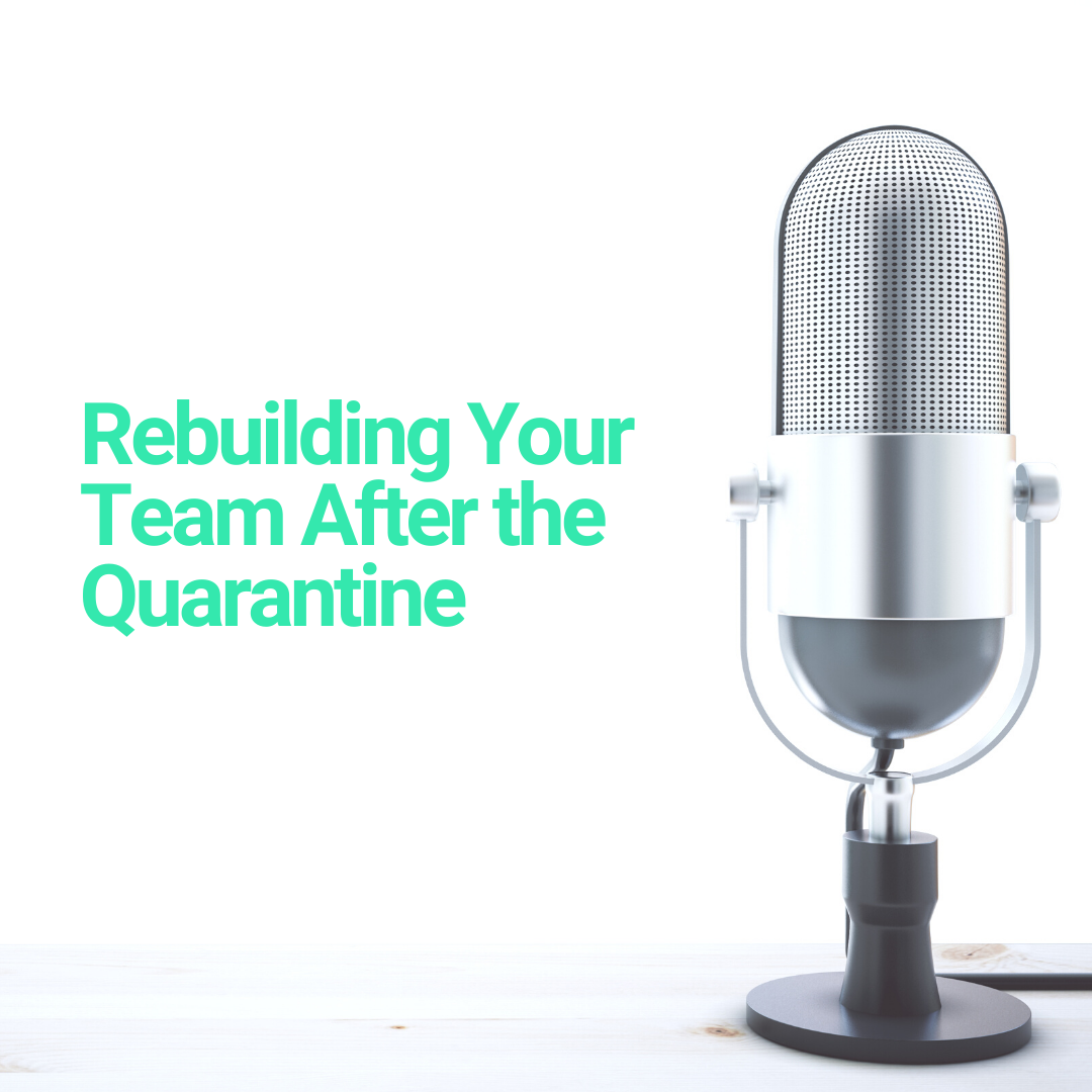 Blog featured image for The Authentic Dentist Podcast that says Rebuilding your team after the quarantine with green text