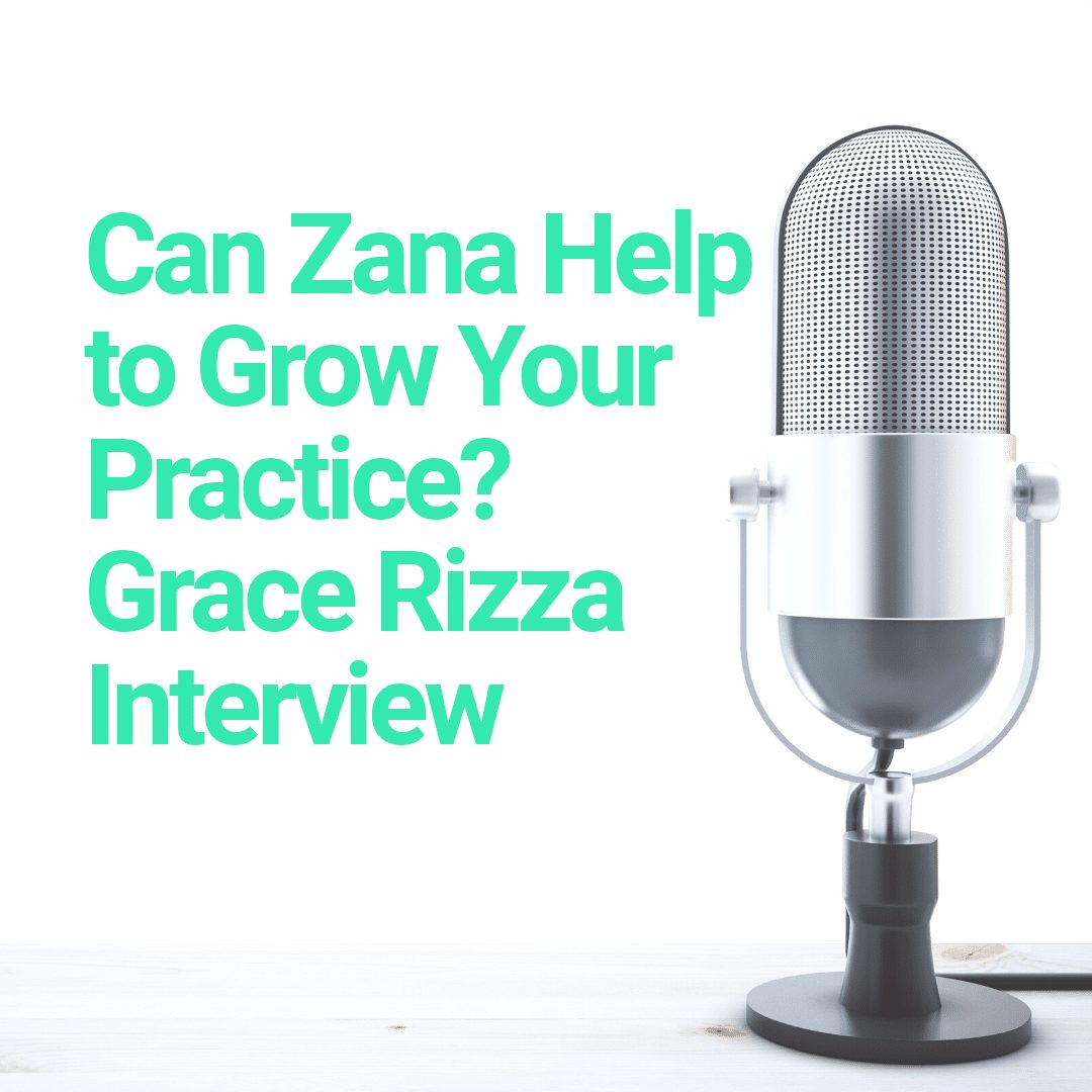 Featured Blog image from Podcast saying Can Zana Help to Grow your practice? Interview with Grace Rizza Interview