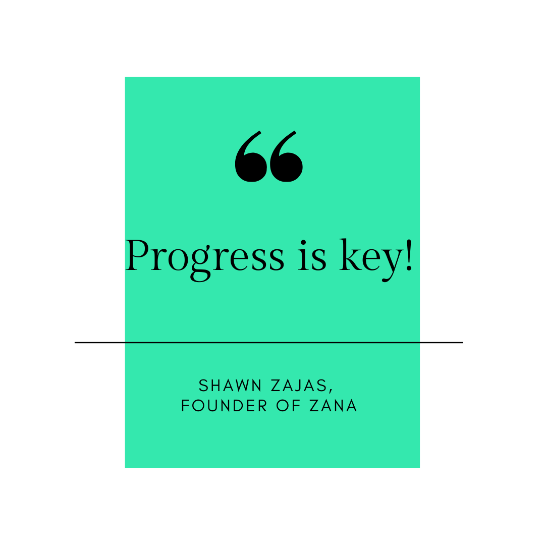 Inspirational Quote for Dentists by Shawn Zajas, Founder of Zana, with Black text and green background saying Progress is key
